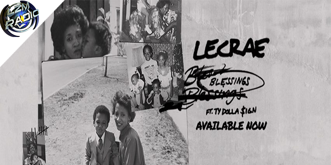 """LECRAE DEBUTS NEW SINGLE """"BLESSINGS"""" FT  TY DOLLA $IGN"""